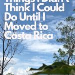 7 Things I Didn't Think I Could Do Until I Moved to Costa Rica